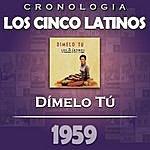 Los Cinco Latinos Los Cinco Latinos Cronología - Dímelo Tú (1959)
