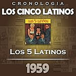 Los Cinco Latinos Los Cinco Latinos Cronología - Los 5 Latinos (1959)