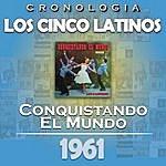 Los Cinco Latinos Los Cinco Latinos Cronología - Conquistando El Mundo (1961)