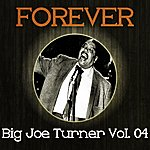 Big Joe Turner Forever Big Joe Turner, Vol. 4