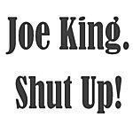 Joe King Shut Up!