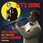 Antti Sarpila Let's Swing (Antti Sarpila Plays A Tribute To The Benny Goodman Small Groups)