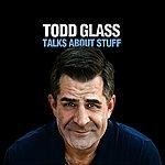 Todd Glass Todd Glass Talks About Stuff