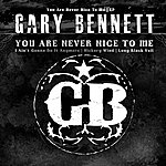Gary Bennett You Are Never Nice To Me
