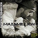 Max-A-Million Passion Determination Ep