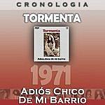 Tormenta Tormenta Cronología - Adiós Chico De Mi Barrio (1971)