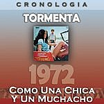 Tormenta Tormenta Cronología - Como Una Chica Y Un Muchacho (1972)