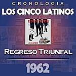Los Cinco Latinos Los Cinco Latinos Cronología - Regreso Triunfal (1962)