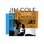 Jim Cole When Love Is Not Enough