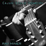 Ray Miner Cajun Style Country