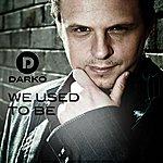 Darko We Used To Be