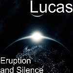Lucas Eruption And Silence