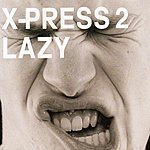 X-Press 2 Lazy (Original)