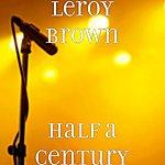 Leroy Brown Half A Century
