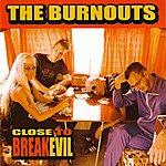 Burnouts Close To Breakevil