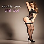 Double Zero Chill Out (Sexy Lounge And Chill Out Compilation)