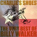 Billy Walker Charlie's Shoes: The Very Best Of Billy Walker