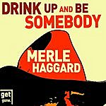 Merle Haggard Drink Up And Be Somebody - The Great Songs Of Merle Haggard
