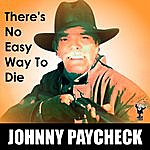 Johnny Paycheck There's No Easy Way To Die