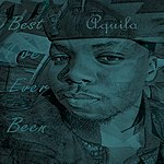 Aquila Best I've Ever Been (All Because Of You) - Single