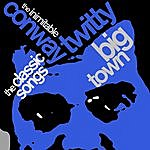 Conway Twitty Big Town: The Classic Songs Of The Inimitable Conway Twitty