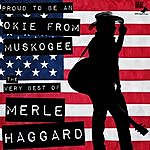 Merle Haggard Proud To Be An Okie From Muskogee: The Very Best Of Merle Haggard