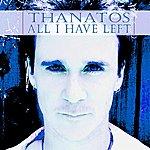 Thanatos All I Have Left (An Introduction)