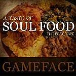 Gameface A Taste Of Soul Food