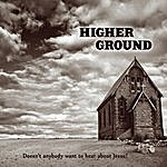 Higher Ground Doesn't Anybody Want To Hear About Jesus?