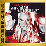 Scooter Who's Got The Last Laugh Now? (20 Years Of Hardcore - Expanded Edition) [Remastered]