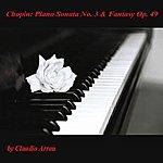Claudio Arrau Chopin: Piano Sonata No. 3 & Fantasy, Op. 49