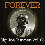 Big Joe Turner Forever Big Joe Turner, Vol. 6