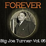 Big Joe Turner Forever Big Joe Turner, Vol. 5