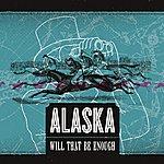 Alaska Will That Be Enough