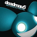 Deadmau5 Not Exactly/We Fail