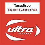 Tocadisco You're No Good For Me