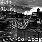 Matt Clark So Long