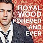Royal Wood Forever And Ever - Single