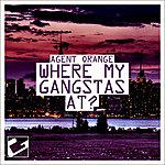 Agent Orange Where My Gangstas At? (2-Track Single)
