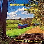 William Ray Homecoming Day (The Songs Of Glenn Erickson)