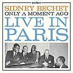Sidney Bechet Only A Moment Ago - Live In Paris