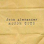 John Alexander Rough Cuts