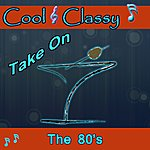 Cool Cool & Classy: Take On 80's