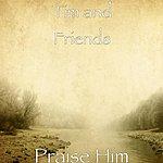 Tim Praise Him