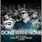 King Lou They Don't Want None (Feat. Da Ill Will, Lucky Luciano & Thyra)