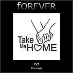 Forever Take Me Home