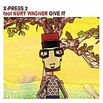 X-Press 2 Give It (Feat. Kurt Wagner)