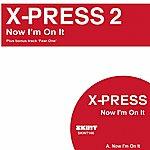 X-Press 2 Now I'm On It