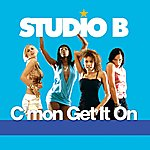 Studio B C'mon Get It On