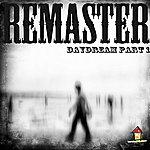 Remaster Daydream, Pt. 1